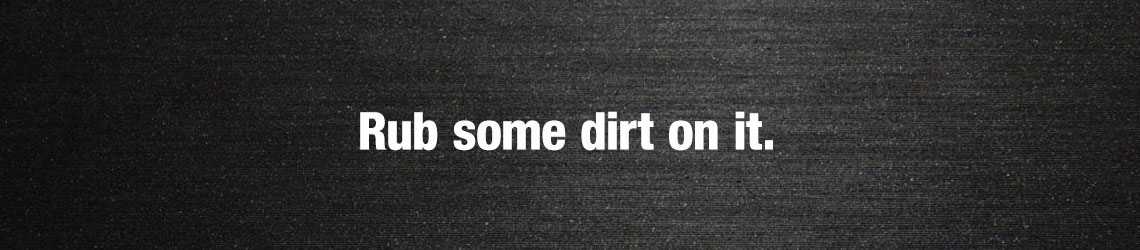 Rub some dirt on it!